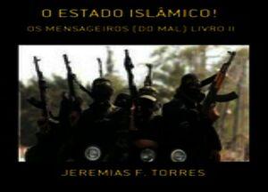 Estado Islâmico: Os Mensageiros Do Mal!
