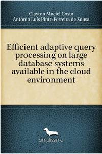 Efficient adaptive query processing on large database systems available in the cloud environment
