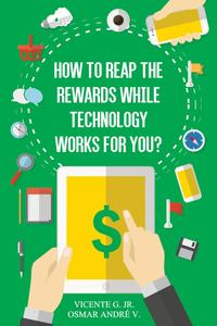 How to reap the rewards while technology works for you