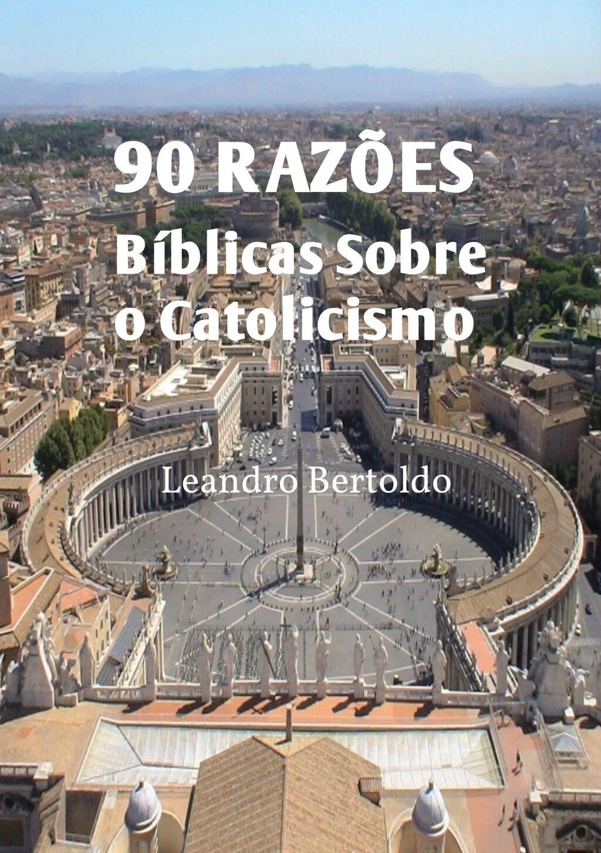 90 Razões Bíblicas Sobre o Catolicismo