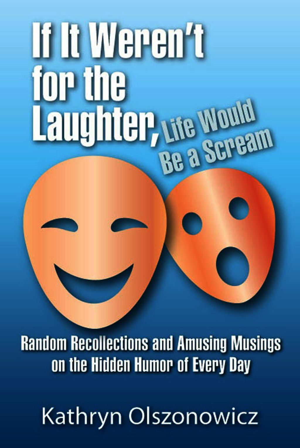 If It Weren''t For The Laughter, Life Would Be A Scream