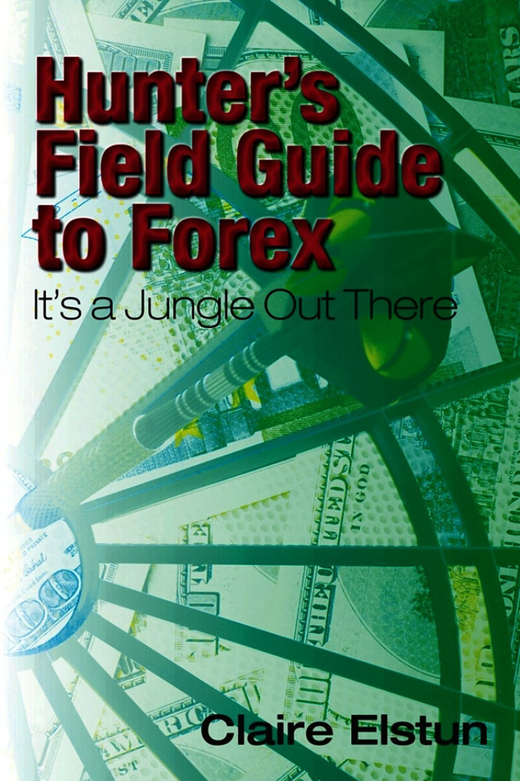 Hunter''s Field Guide To Forex: It''s A Jungle Out There