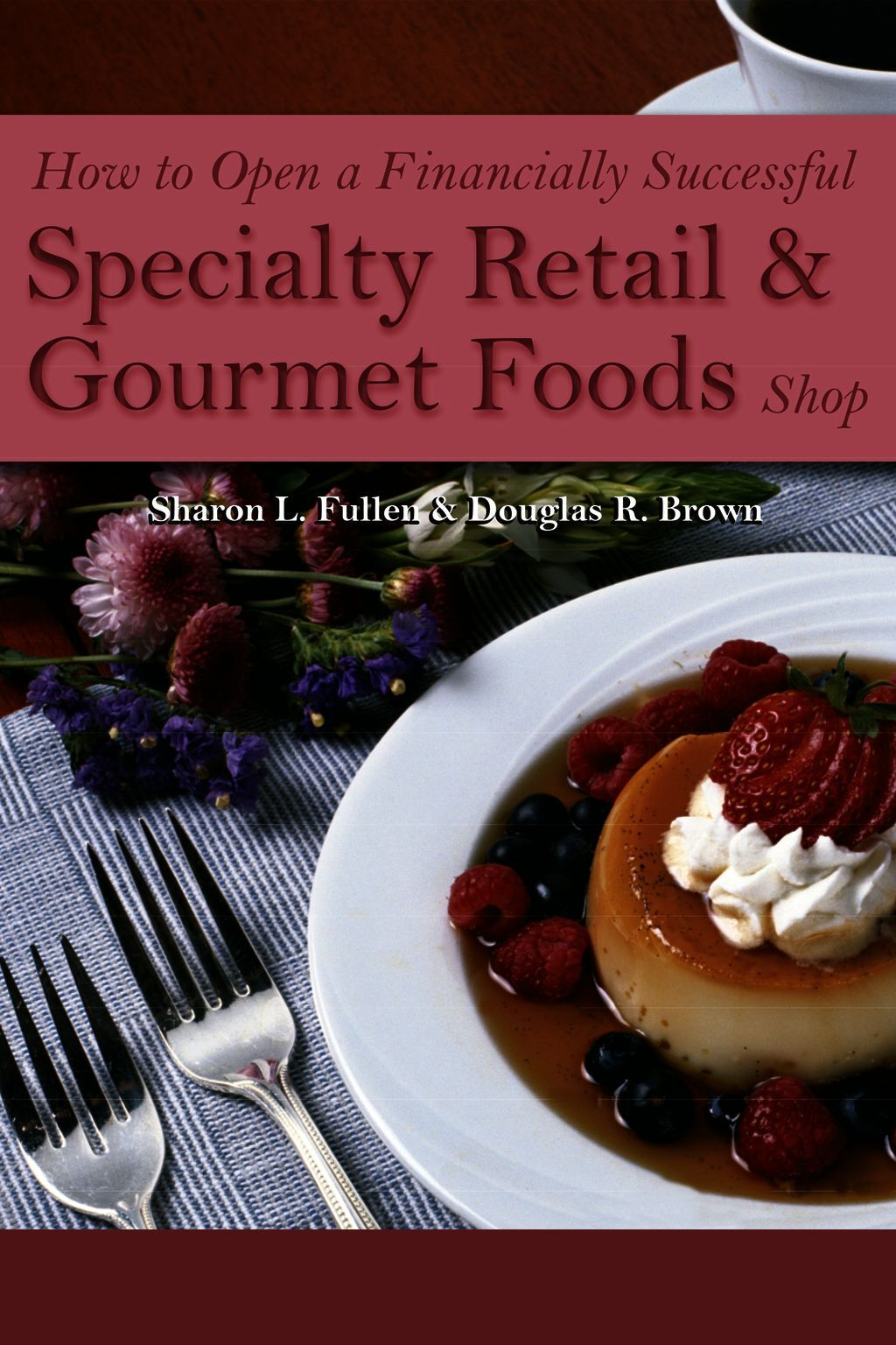 How To Open A Financially Successful Specialty Retail & Gourmet Foods Shop
