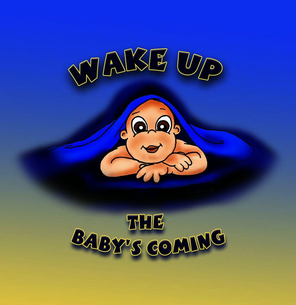 Wake Up, The Baby''s Coming