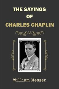 The Sayings of Charles Chaplin