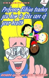 Collection Professor Elibius  teaches you how to take care o your health