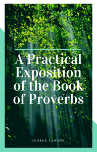 A Practical Exposition of the Book of Proverbs