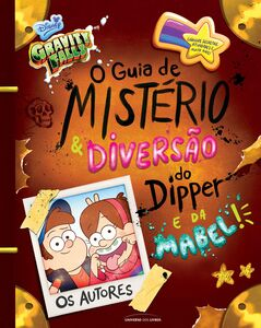 GRAVITY FALLS: O GUIA DO MISTÉRIO E DIVERSÃO DO DIPPER E DA MABEL!