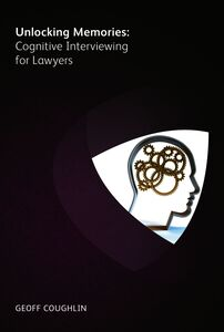 Unlocking Memories- Cognitive Interviewing For Lawyers
