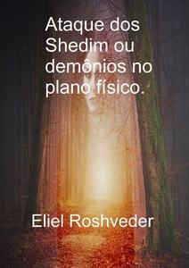 Ataque dos Shedim ou demônios no plano físico