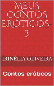 Meus Contos eróticos-3 Contos eróticos