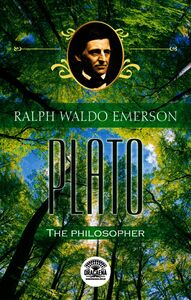 Essays Of Ralph Waldo Emerson - Plato, Or The Philosopher