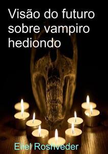 Visão do futuro sobre vampiro hediondo