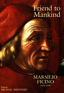 Friend To Mankind Marsilio Ficino 1433-1499