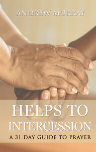 Helps to intercession: A 31 Day Prayer Devotional