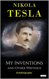 MY INVENTIONS: And Other Writings - Tesla