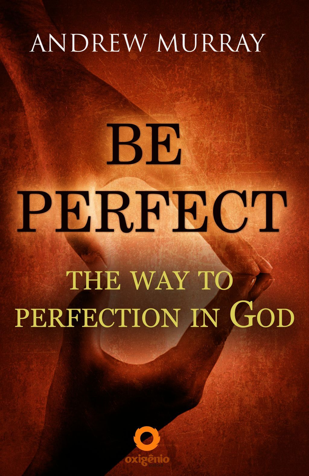 Be Perfect - The Way To Perfection In God