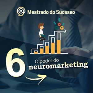 6 - O poder do neuromarketing
