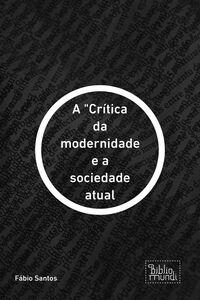 """A """"crítica Da Modernidade E A Sociedade Atual"""