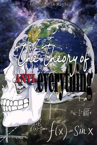 The Theory of Anti-Everything