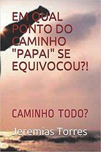 """EM QUAL PONTO DO CAMINHO """"PAPAI"""" SE EQUIVOCOU?"""