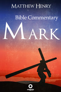 The Gospel of Mark - Complete Bible Commentary Verse by Verse