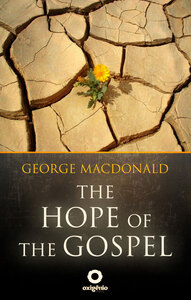 The Hope of the Gospel - The Great sermons of the George Macdonald