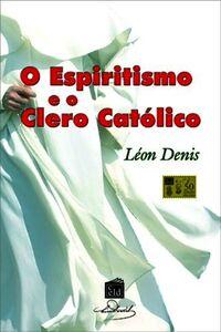O Espiritismo E O Clero Católico