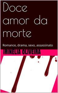 Doce amor da morte Romance, drama, sexo, assassinato