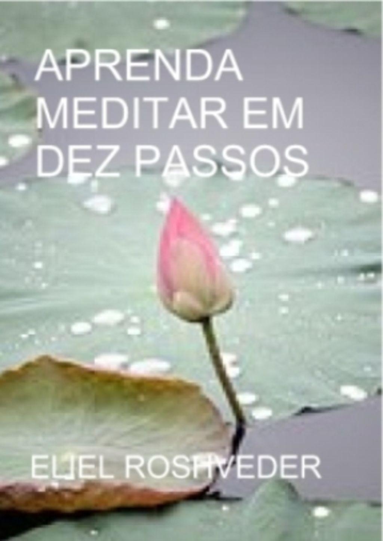 Aprenda Meditar Em Dez Passos