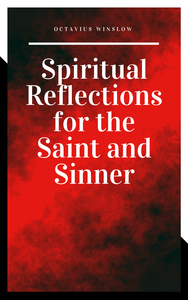 Spiritual Reflections for the Saint and Sinner