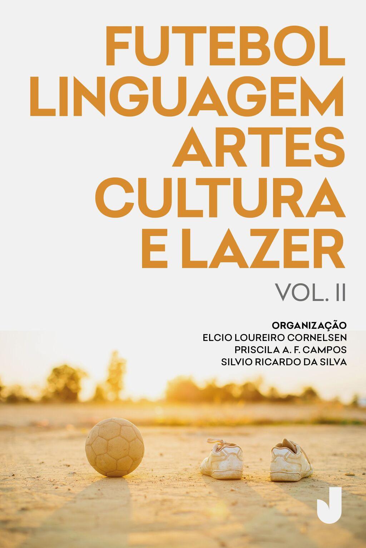 Futebol, linguagem, artes, cultura e lazer - volume II