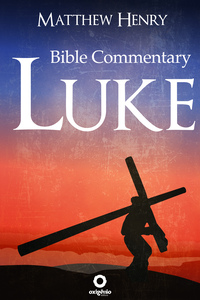 The Gospel of Luke - Complete Bible Commentary Verse by Verse