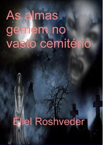 As almas gemem no vasto cemitério