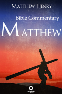 The Gospel of Matthew - Complete Bible Commentary Verse by Verse